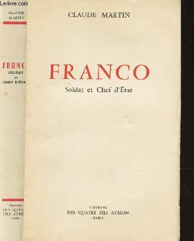 FRANCO - SOLDAT ET CHEF D'ETAT.