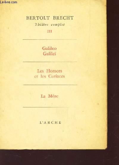 GALILEO GALILEI - LES HORACES ET LES CURIACES - LA MERE / TOME II - (THEATRE COMPLET).