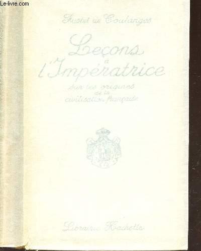 LECONS A L'IMPERATRICE - SUR LES ORIGINES DE LA CIVILISATION FRANCAISE.