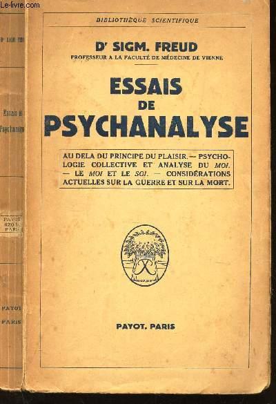 ESSAIS DE PSYCHALYSE - Au dela du principe du plaisir - Psychologie collective et analyse du moi - Le moi et le soi - Considerations actuelles sur la guerre et sur la mort.