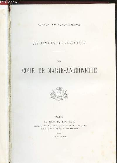 LA COUR DE MARIE-ANTOINETTE / (LES FEMMES DE VERSAILLES).