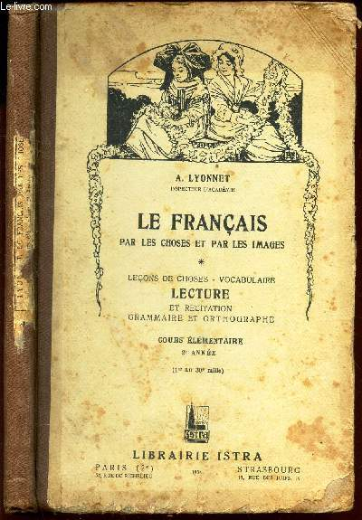 LE FRANCAIS PAR LES CHOSES ET PAR LES IMAGES - Lecons de choses - Vocabulaire - LECTURE et récitation Grammaire et orthographue / cours élementaire - 2e année.