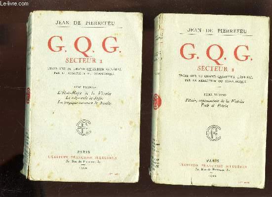 G.Q.G. - SECTEUR 1 / EN 2 VOLUMES/ TOME PREMIER. L'ETAT MAJOR DE LA VICTOIRE FOCH ET PETAIN.