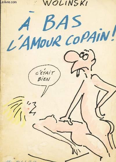 A BAS L'AMOUR COPAIN!.