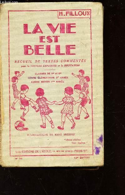 LA VIE EST BELLE - RECUEIL DE TEXTES COMMENTES - POUR LA LECTURE EXPLIQUEE ET LA RECITATION - CLASSES DE 9e ET 8e - COURS ELEMENTAIRE 2e ANNEE - COURS MOYEN 1ere ANNEE.