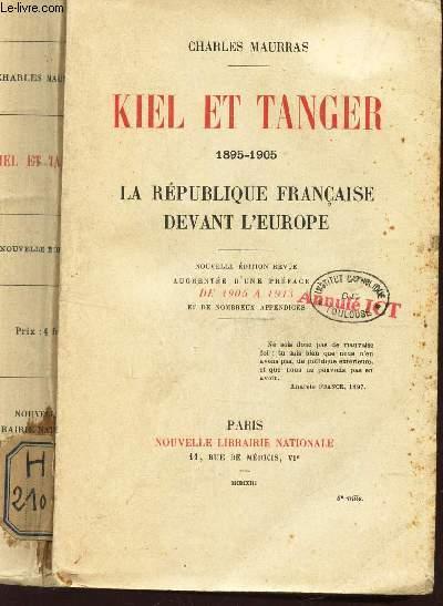 KIEL ET TANGER - 1895-1905 - LA REPUBLIQUE FRANCAISE DEVANT L'EUROPE.