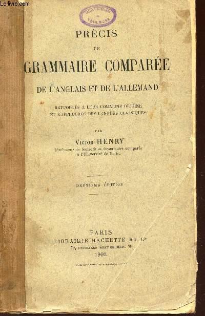 PRECIS DE GRAMMAIRE COMPAREE DE L'ANGLAIS ET DE L'ALLEMAND - Rapportés a leur commune origine et rapporchés des langues classiques / 2e EDITION.