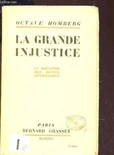 LA GRANDE INJUSTICE - La question des dettes interalliées. / 4e EDITION.