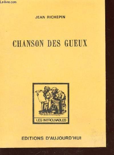 LA CHANSON DES GUEUX / EDITION DEFINITIVE - revue t augmentée d'un grand nombre de poemes nouveaux, d'une preface inedite et d'un glossaire argotique.