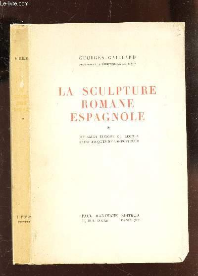 LA SCULPTURE ROMANE ESPAGNOLE - TOME I : DE SAINT ISIDORE DE LEON A SAINT JACQUES DE COMPOSTELLE.