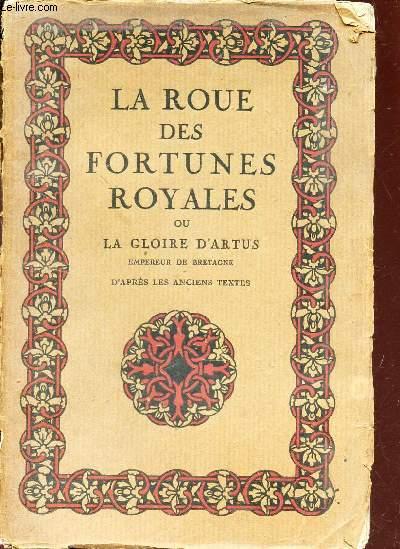 LA ROUE DES FORTUNES ROYALES OU LA GLOIRE D'ARTUS, EMPEREUR DE BRETAGNE.