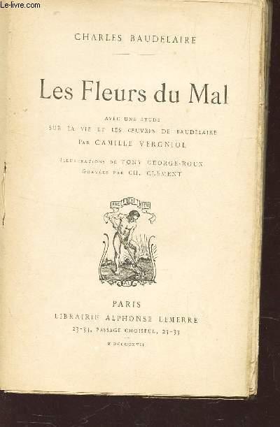 LES FLEURS DU MAL - Avec une etude sur la vie et les oeuvres de Baudelaire par Camille Vergniol -
