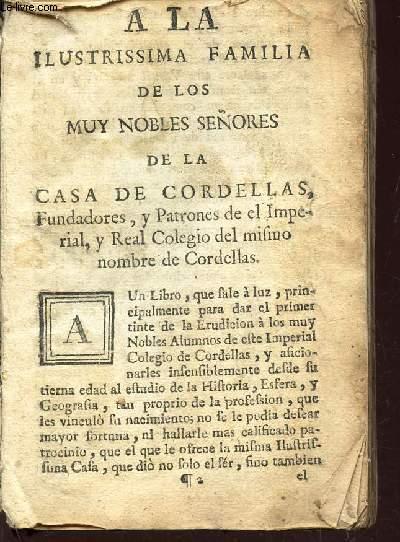A LA ILLUSTRISSIMA FAMILIA DE LOS MUY NOBLES SENORES DE LA CASA DE CORDELLAS... (absence des 20 derniers pages).