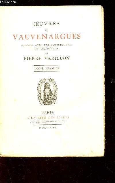 OEUVRES DE VAUVENARGUES - PUBLIEES AVEC UNE INTRODUCTION ET DES NOTICES PAR PIERRE VARILLON - TOME PREMIER.