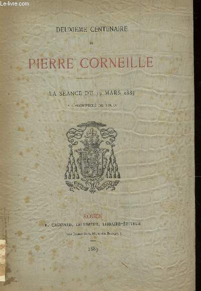 DEUXIEME CENTENAIRE DE PIERRE CORNEILLE - LA SEANCE DU 19 MARS 1885 A L'ARCHEVECHE DE ROUEN