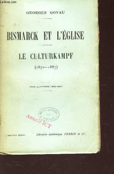 BISMARCK ET L'EGLISE - LE CULTURKAMPF (1870-1887) - TOME 4e (1883-1887).