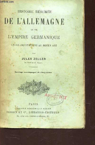 HISTOIRE RESUMEE DE L'ALLEMAGNE ET DE L'EMPIRE GERMANIQUE, LEURS INSTITUTIONS AU MOYEN AGE.