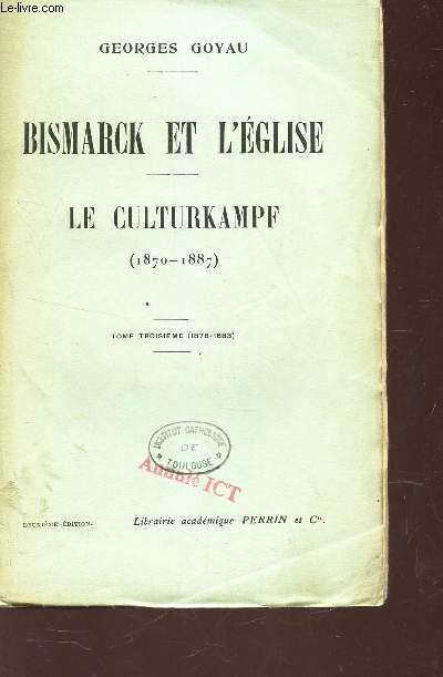 BISMARCK ET L'EGLISE - LE CULTURKAMPF (1870-1887) - TOME 3e (1878-1883).