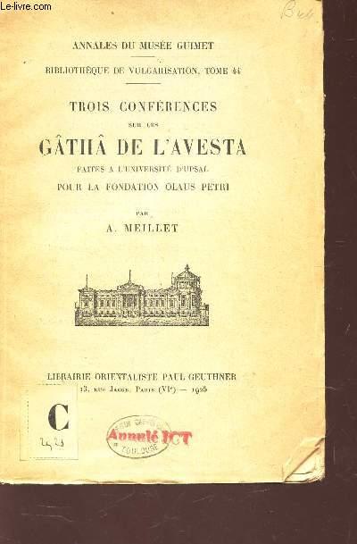TROIS CONFERENCES  SUR LE GATHA DE L'AVESTA - faites a l'Université d'upsal pour la fondation olaus Petri / Annales du Musée guimet - Bibliotheque de Vulgarisation , Tome 44.