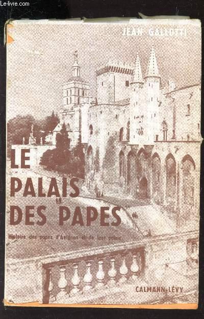 LE PALAIS DES PAPES - Histoire des papes d'avignon et de leur palais