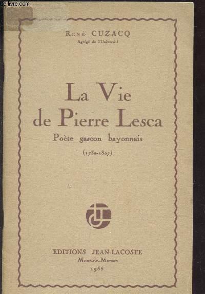 LA VIE DE PIERRE LESCA - POETE GASCON BAYONNAIS (1730-1807)