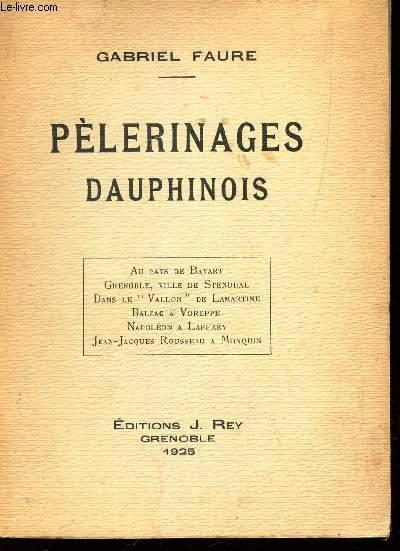 PELERINAGES DAUPHINOIS / Au Pays de Bayard. Grenoble, ville de Stendhal. Dans le Vallon de Lamartine. Balzac à Voreppe. Napoléon à Laffray. J.J. Rousseau à Monquin.
