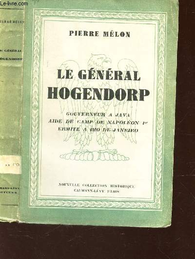 LE GENERAL HOGENDORP - gouverneur à Java, aide de camp de Napoléon Ier, ermite à Rio de Janeiro.
