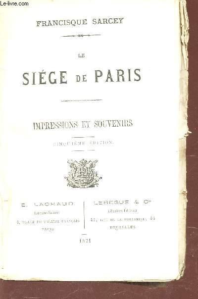 LE SIEGE DE PARIS - IMPRESSIONS ET SOUVENIRS / 5e EDITION.