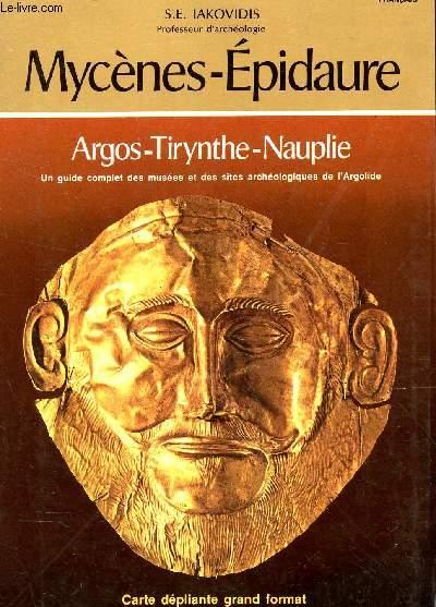 MYCENES-EPIDAURE / ARGOS - TIRYNTHE - NAUPLIE - un guide complet des musées et des sites archeologiques de l'Argolide