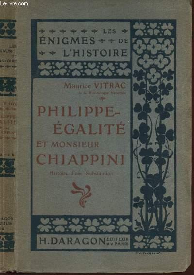 PHILIPPE-EGALITE ET MONSIEUR CHIAPPINI - HISTOIRE D'UNE SBUSTITUTION / LES ENIGMES DE L'HISTOIRE.