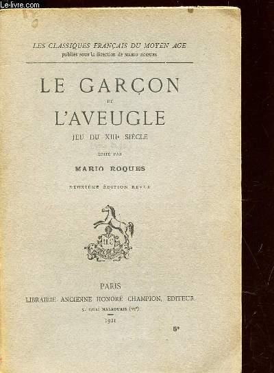 LE GARCON ET L'AVEUGLE - JEU DU XIIIe SIECLE  / LES CLASSIQUES FRANCAIS DU MOYEN AGE . / 2e EDITION