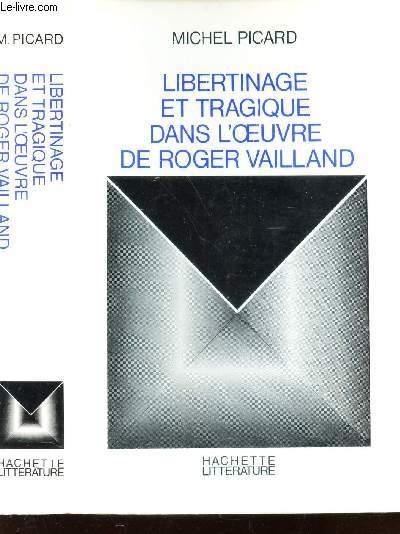 LIBERTINAGE ET TRAGIQUE DANS L'OEUVRE DE ROGER VAILLAND.