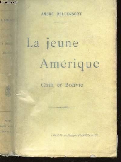 LA JEUNE AMERIQUE - CHILI ET BOLIVIE / ENVOI DE L'AUTEUR.