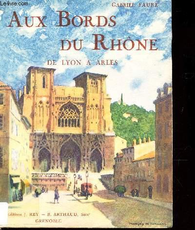 AUX BORDS DU RHONE - DE LYON A ARLES / COLLECTION