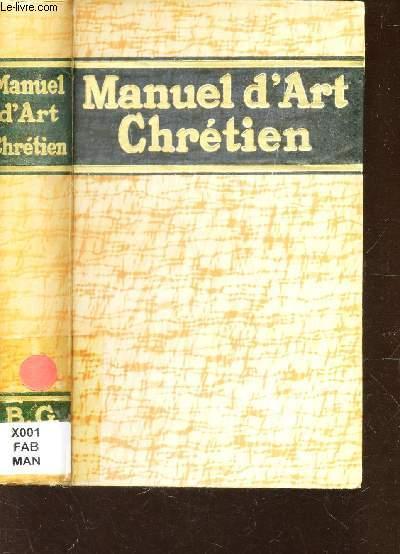 MANUEL D'ART CHRETIEN - HISTOIRE GENERALE DE L'ART CHRETIEN DEPUIS LES ORIGINES JUSQU'A NOS JOURS
