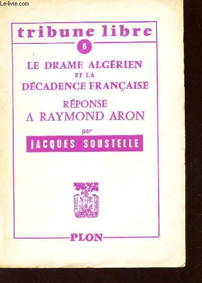 LE DRAME ALGERIEN ET LA DECADENCE FRANCAISE - REPONSE A RAYMOND ARON / N°6 DE AL TRIBUNE LIBRE