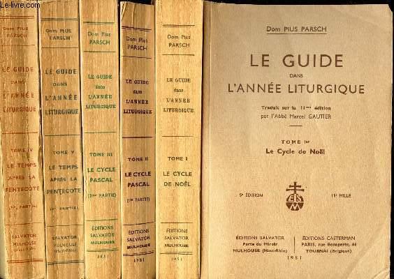 LE GUIDE DANS L'ANNEE LITURGIQUE - EN 5 VOLUMES : TOME I : LE CYCLE DE NOEL + T. II + T. III: LE CYCLE PASCAL + T. IV + T. V  : LE TEMPS APRES LA PENTECOTE .