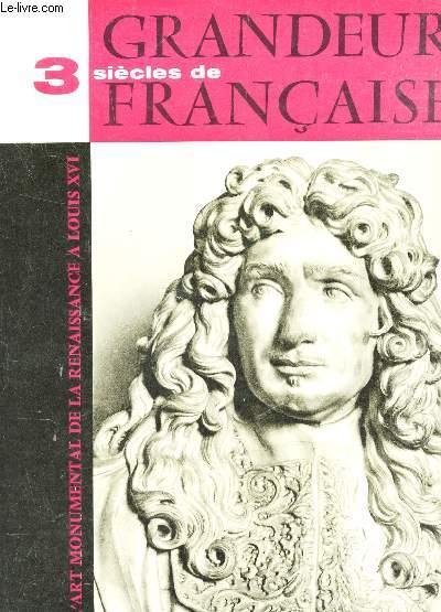TROIS SIECLES DE GRANDEUR FRANCAISE - L'art monumental de la REnaissance a Louis XVI