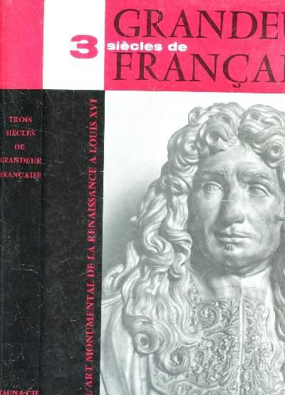 TROIS SIECLES DE GRANDEUR FRANCAISE - L'ART MONUMENTAL DEE LA RENAISSANCE A LOUIS XVI.