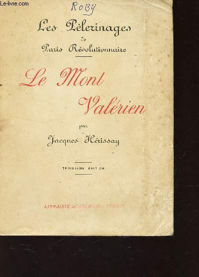 LE MONT VALERIEN /  LES PELERINAGES DE PARIS REVOLUTIONNAIRE. / 3e EDITION