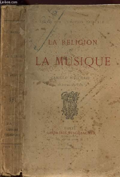 LA RELIGION DE LA MUSIQUE / Essais sur l'emotion musicale / 11e EDITION.