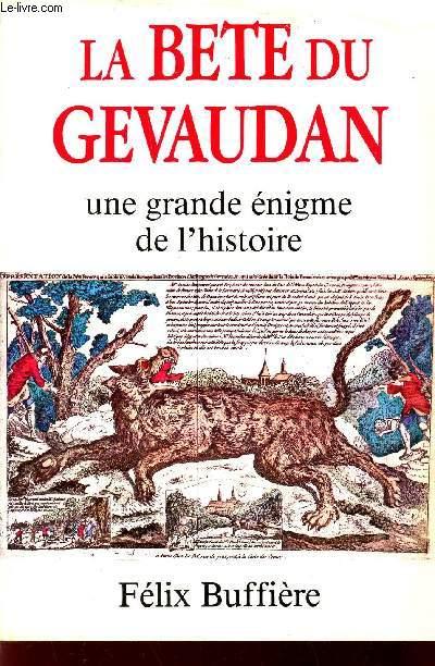LA BETE DU GEVAUDAN - UNE GRANDE ENIGME DE L'HISTOIRE.