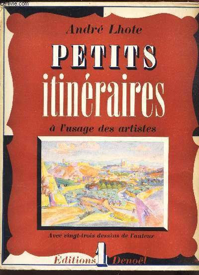 PETITS ITINERAIRES - A L'USAGE DES ARTISTES / TOME 1. - AVEC 23 DESSINS DE L'AUTEUR.