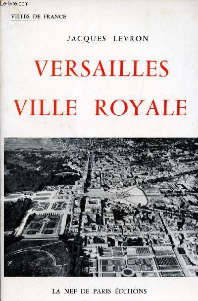 VERSAILLES, VILLE ROYALE / VILLE DE FRANCE