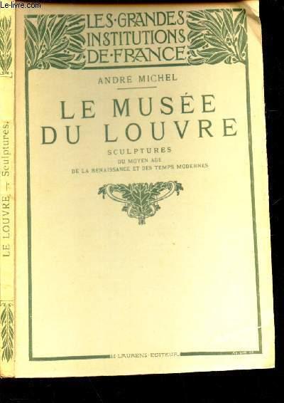 LE MUSEE DU LOUVRE - SCULPTURE DU MOYEN AGE DE LA RELNAISSANCE ET DES TEMPS MODERNES / COLLECTION