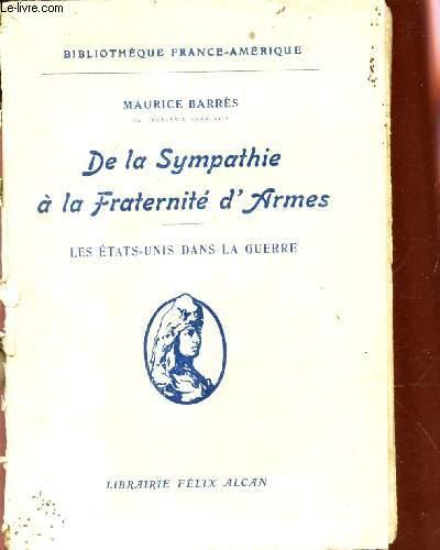 DE LA SYMPATHIE A LA FRATERNITE D'ARMES - LES ETATS-UNIS DANS LA GUERRE / Bibliotheque france-empire.