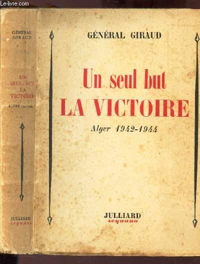 UN SEUL BUT LA VICTOIRE - ALGER 1942-1944