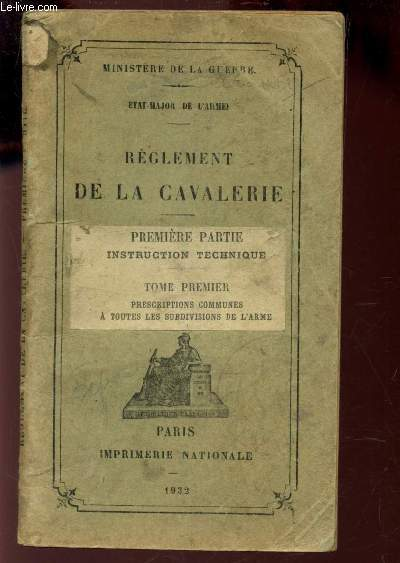 REGLEMENT DE LA CAVALERIE - PREMIERE PARTIE : INSTRUCTION TECHNIQUE - Tome 1 : Prescriptions communes - a toutes les subdivisions de l'arme