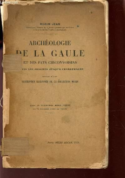 ARCHEOLOGIE DE LA GAULE ET DES PAYS CIRCONVOISINS - depuis les origines jusqu'a Charlemagne - suivie d'une description raisonnée de la collection Morin.