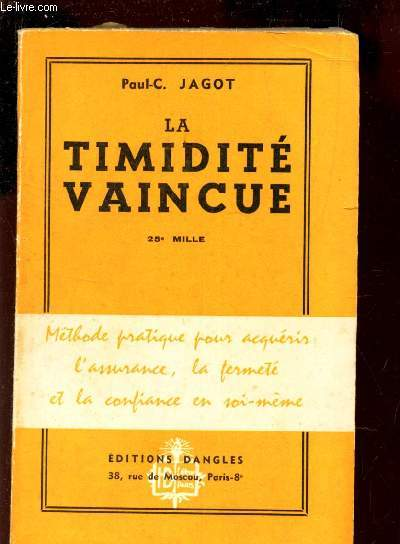 LA TIMIDITE VAINCUES / METHODE PRATIQUE POUR ACQUERIR : L'ASSURANCE, LA FERMETE T LA CONFIANCE EN SOIS MEME